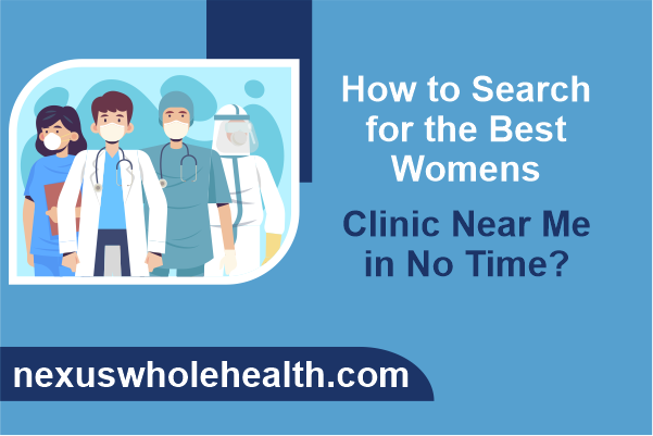 How to Search for the Best Womens Clinic Near Me in No Time?