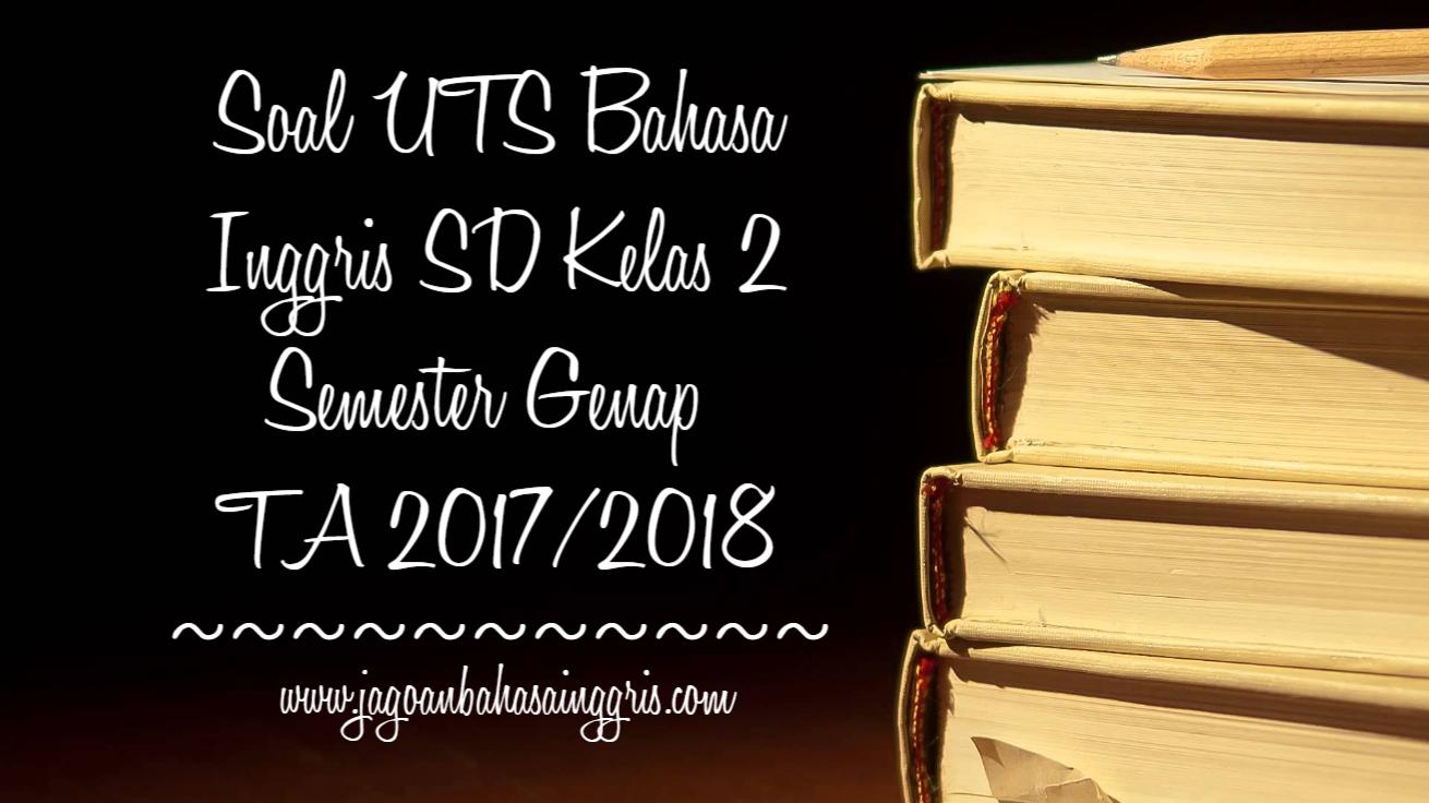 Soal Uts Bahasa Inggris Sd Kelas 2 Semester 2 Ta 2017 2018 Jagoan Bahasa Inggris