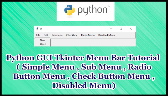 Python GUI Tkinter Menu Bar Tutorial Part 17.3 | (Simple,Submenu,Radio,CheckButton,Disable Menu Example)