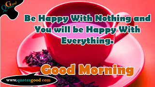 Be Happy With Nothing and You will be Happy - morning quote
