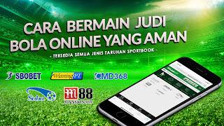 Cara Bermain Judi Bola Online Yang Aman