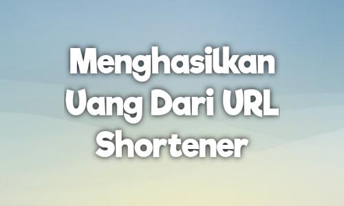 Menghasilkan Uang Dari URL Shortener