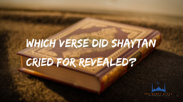 Which Verse did Shaytan Cried For Revealed?