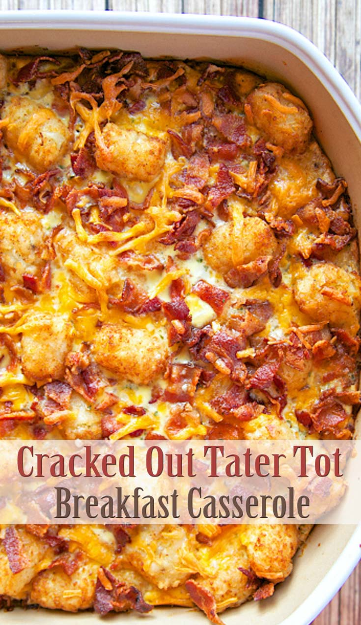 Cracked Out Tater Tot Breakfast Casserole Recipe For Breakfast