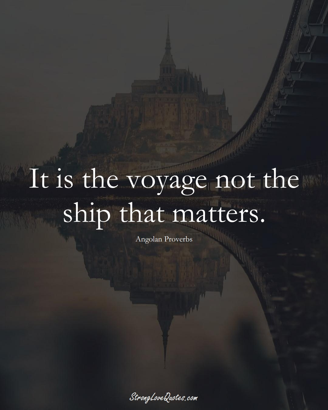 It is the voyage not the ship that matters. (Angolan Sayings);  #AfricanSayings
