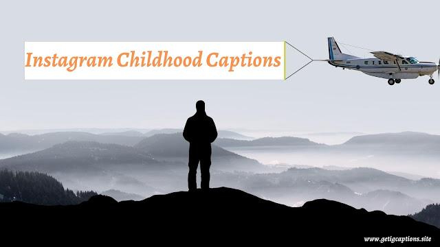 Childhood Captions,Instagram Childhood Captions,Childhood Captions For Instagram