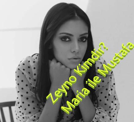 Maria Mustafa Dizisi Zeyno Gerçek Adı Nedir?