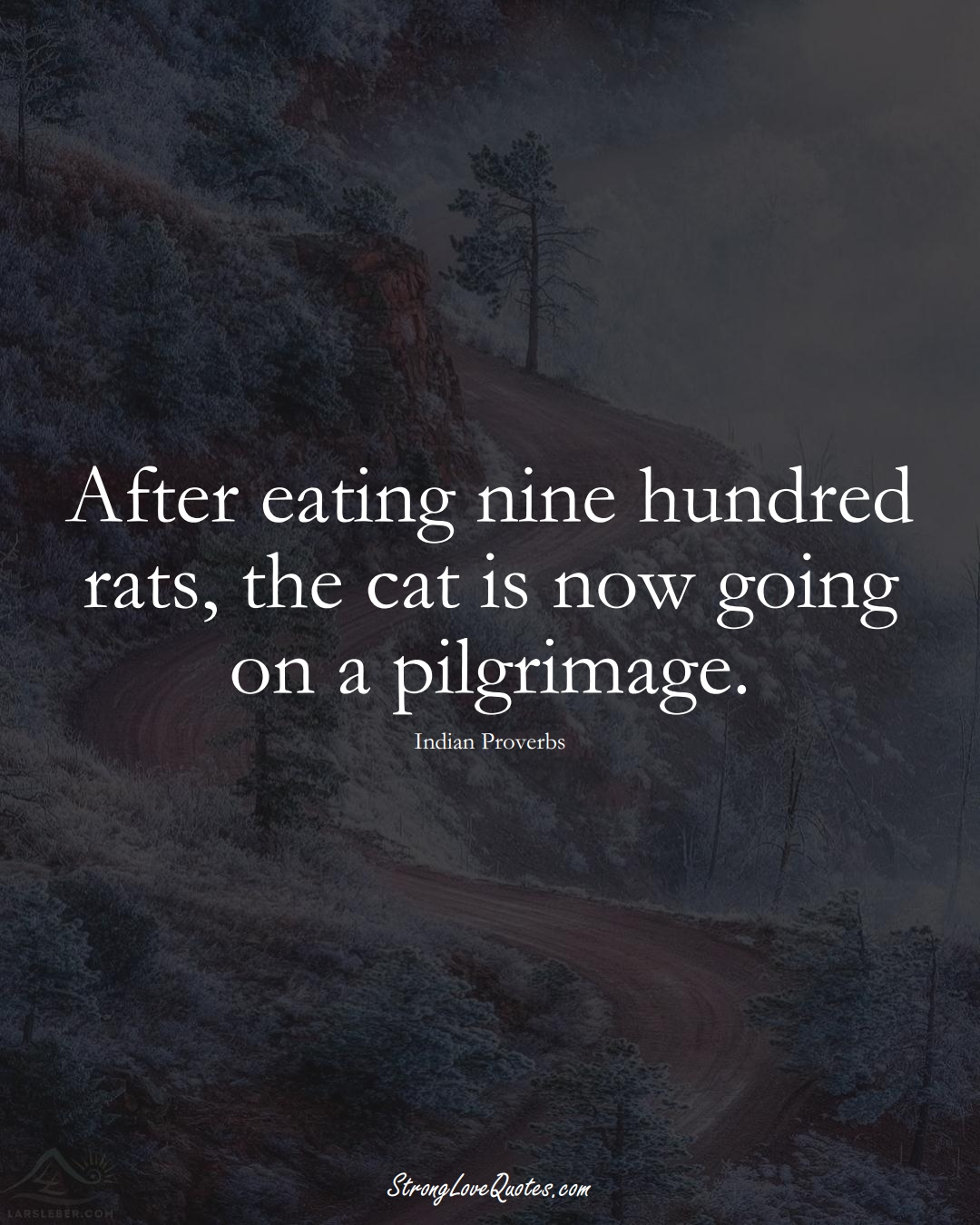 After eating nine hundred rats, the cat is now going on a pilgrimage. (Indian Sayings);  #AsianSayings