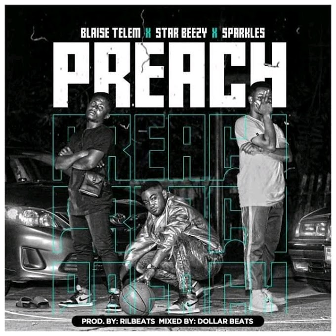 Mp3: Blaise Telem Ft Star Beezy x Sparkles – Preach (Prod By Rilbeatz & Dollar Beatz)*