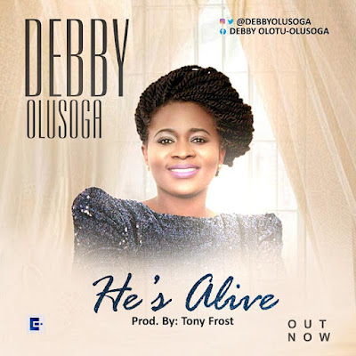 Debby Olusoga Download He's Alive