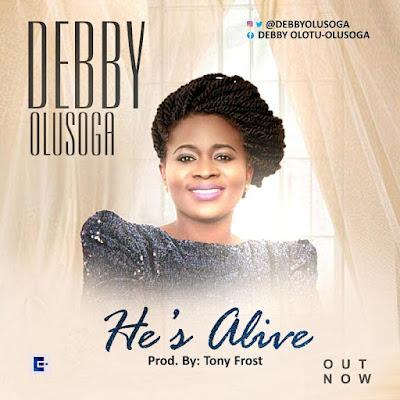Debby Olusoga Download He's Alive