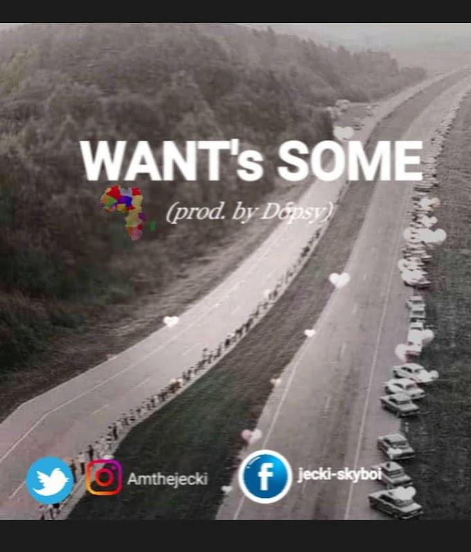 MP3 || Jacki Skyboi - Wants Some (Prod. Dopsy)