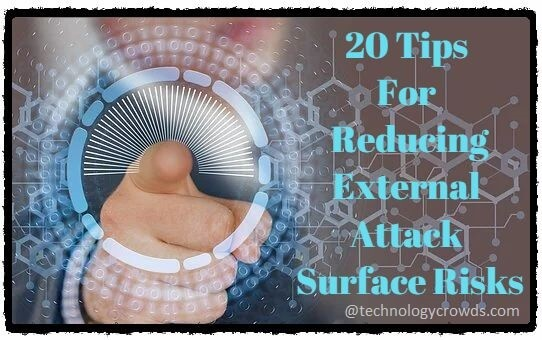 20 Tips For Reducing External Attack Surface Risks