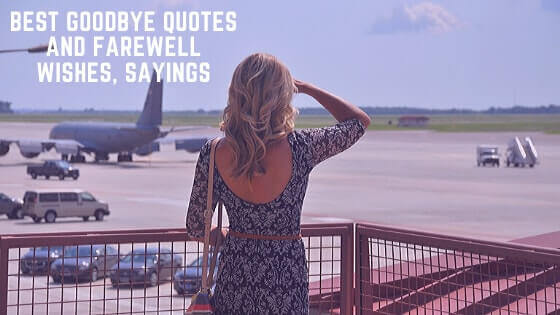 131 Best Goodbye Quotes and Farewell Wishes, Sayings