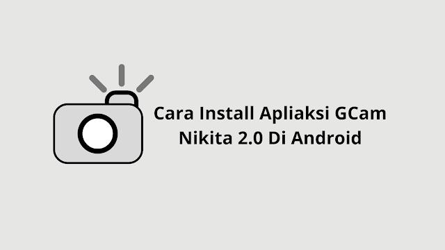 Cara Install Apliaksi GCam Nikita 2.0 Di Android