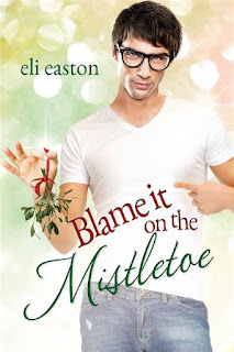 Blame it on the mistletoe | Mistletoe #1 | Eli Easton