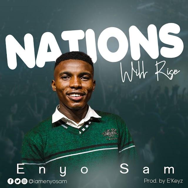 Music + Lyrics: Enyo Sam - Nations Will Rise | @iamenyosam