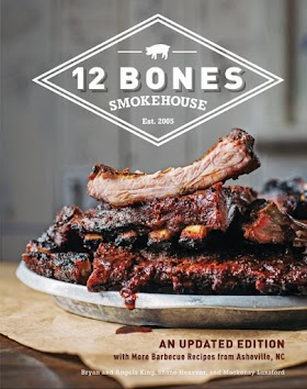 12 Bones Smokehouse: An Updated Edition with More Barbecue Recipes from Asheville