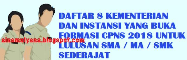 Kementerian dan Instansi yang Buka Formasi CPNS  FORMASI CPNS 2018 UNTUK LULUSAN SLTA (SMA / MA / SMK) SEDERAJAT