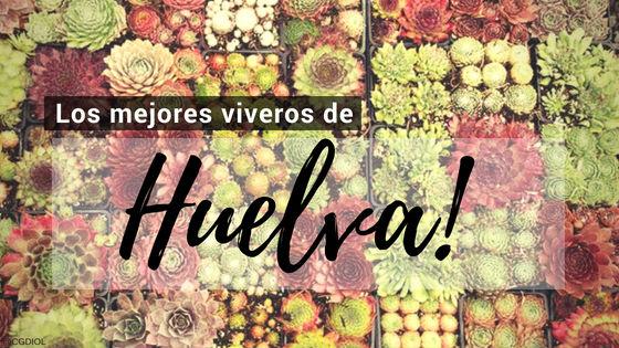 Listado de los Mejores Viveros de la Provincia de Huelva, España, donde puedes comprar plantas para tus proyectos