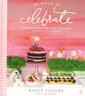 So Much to Celebrate: Entertaining the Ones You Love the Whole Year Through de Katie Jacobs