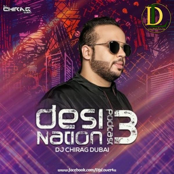 Desi Nation Podcast EP 03 DJ Chirag Dubai