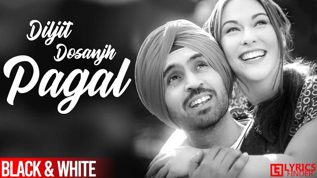 Pagal Lyrics Diljit Dosanjh Black and White
