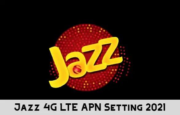 Jazz 4G LTE APN Setting 2021