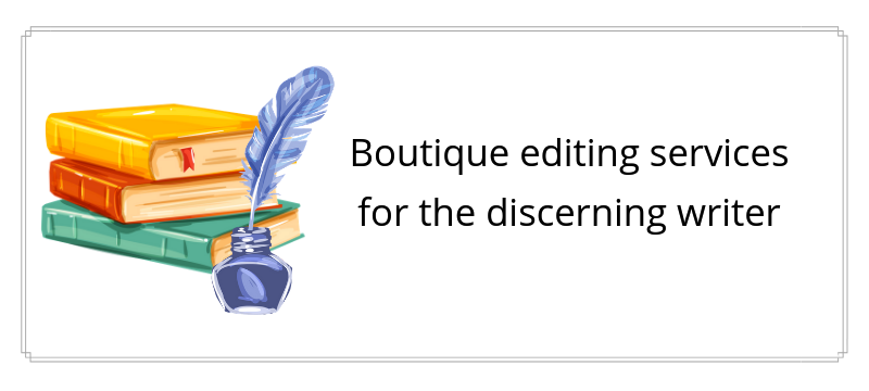 Boutique editing services for the discerning writer