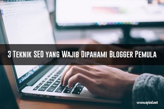 3 Teknik SEO yang Wajib Dipahami Blogger Pemula