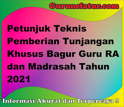 Petunjuk Teknis Pemberian Tunjangan Khusus Bagur Guru RA dan Madrasah Tahun 2021
