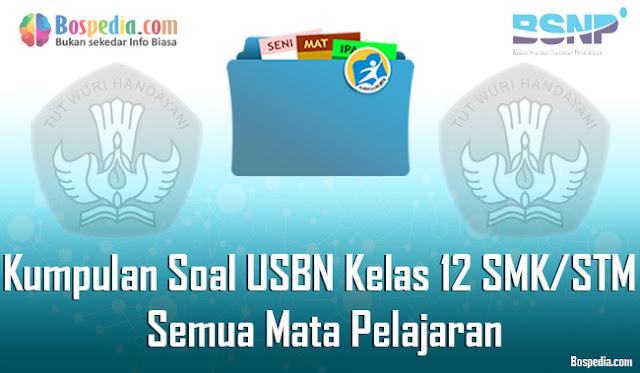 Kumpulan Soal USBN Untuk Kelas 12 SMK/STM Semua Mata Pelajaran