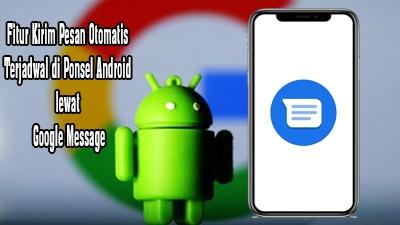 Fitur Kirim Pesan Otomatis Terjadwal di Ponsel Android lewat Google Message
