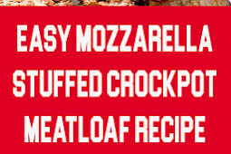 Easy Mozzarella Stuffed Crockpot Meatloaf Recipe #meatloafrecipes #crockpotmeatloaf #crockpotrecipes