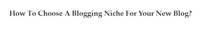 Cara Memilih Niche Blogging Untuk Blog Baru Anda