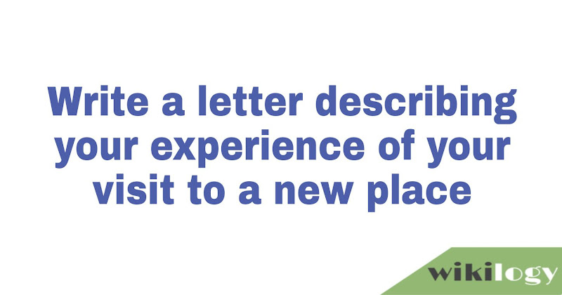 write a letter to your friend describing a place that you have visited recently