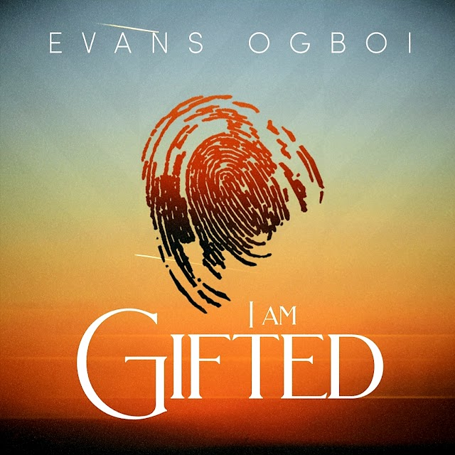 NEW MUSIC: I AM GIFTED (AUDIO & VIDEO) BY EVANS OGBOI | @OGBOIEVANS