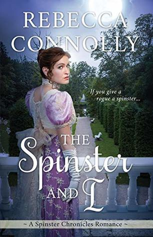 The Spinster and I (The Spinster Chronicles Book 2) by Rebecca Connolly