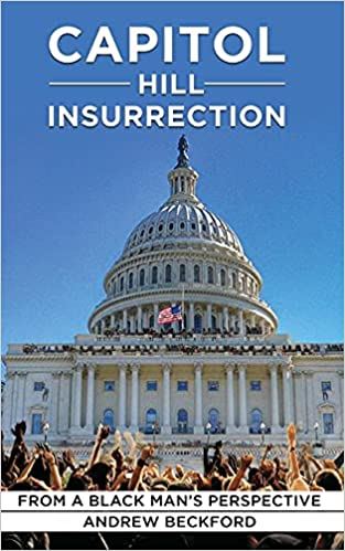 Capitol Insurrection From A Black Man's Perspective by Andrew Beckford