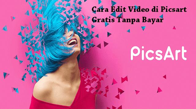 Cara Edit Video di Picsart Gratis Tanpa Bayar