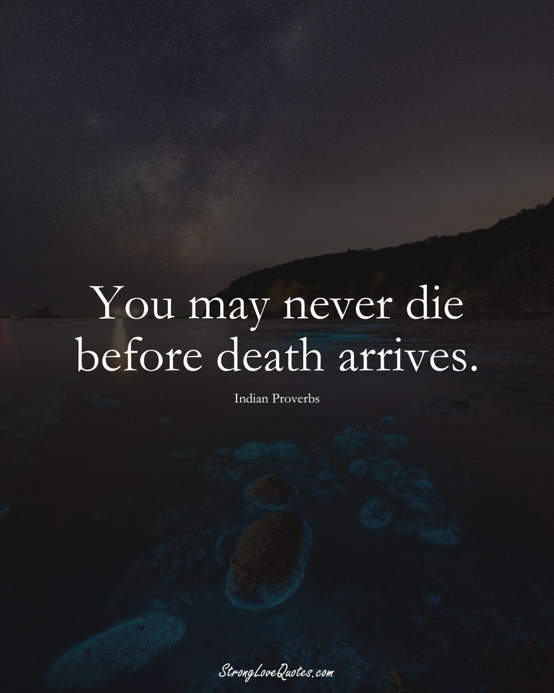 You may never die before death arrives. (Indian Sayings);  #AsianSayings
