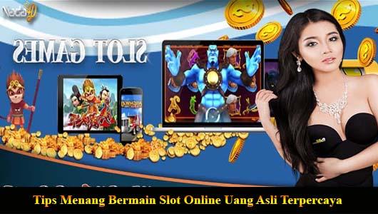 Tips Menang Bermain Slot Online Uang Asli Terpercaya