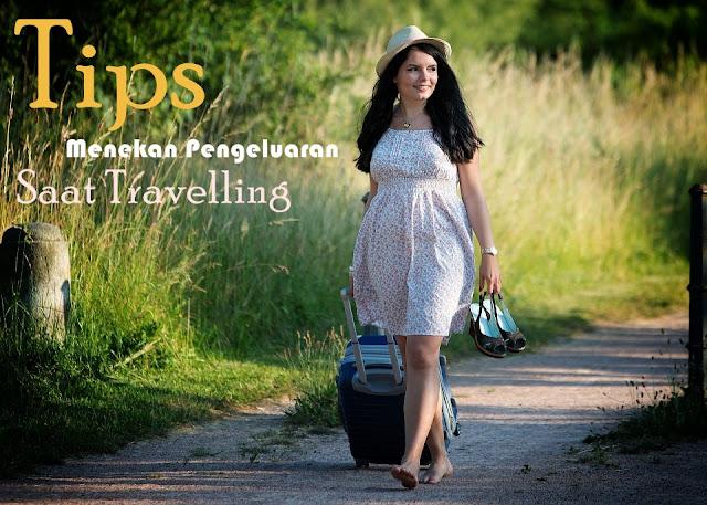 Tips Menekan Pengeluaran Saat Travelling