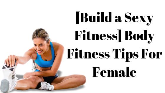Body Fitness Tips For Female