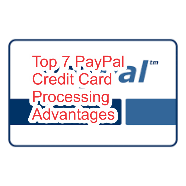 Top 7 Paypal credit card processing advantages