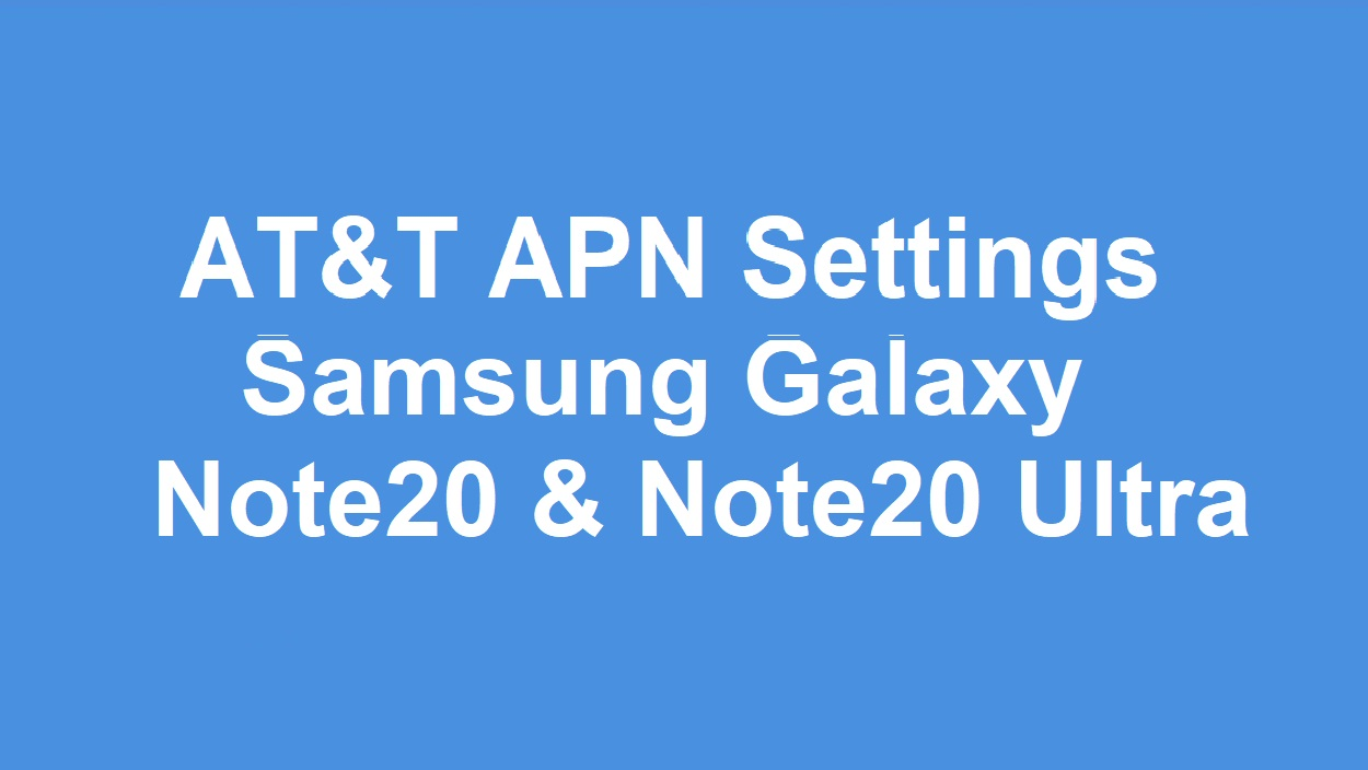 AT&T 5G APN Settings Samsung Galaxy Note20 & Note20 Ultra