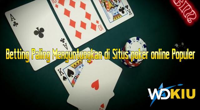Betting Paling Menguntungkan di Situs poker online Populer