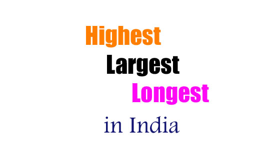 Highest-Largest-Longest in India full list