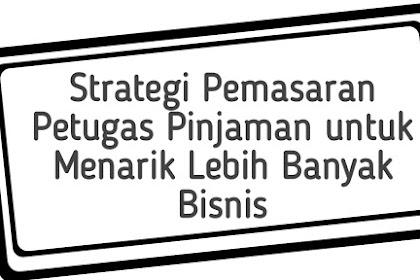 Strategi Pemasaran Petugas Pinjaman untuk Menarik Lebih Banyak Bisnis