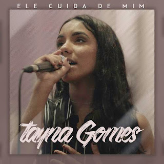 Ele Cuida De Mim - Tayna Gomes